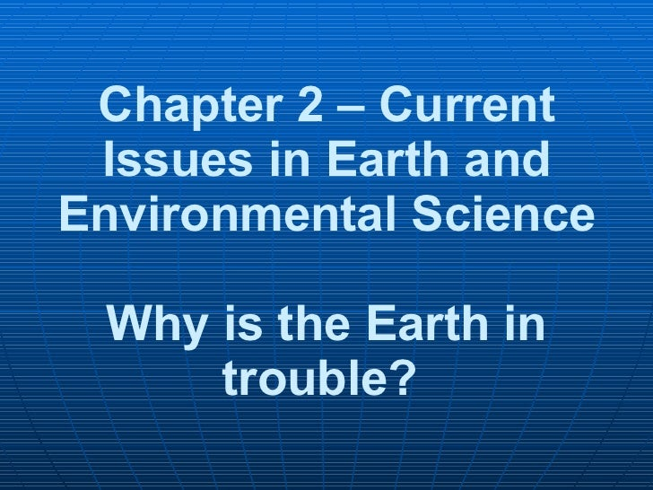 Chapter 2 – Current Issues in Earth and Environmental Science  Why is the Earth in trouble?