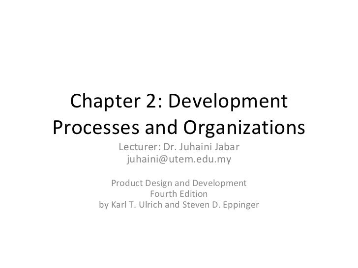 Chapter 2: Development Processes and Organizations Lecturer: Dr. Juhaini Jabar [email_address] Product Design and Developm...
