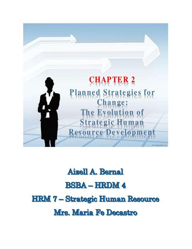 CHAPTER 2 Planned Strategies for Change: The Evolution of Strategic Human Resource Development AAAiiizzzeeellllll AAA... B...