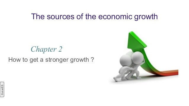 The sources of the economic growth How to get a stronger growth ? Chapter 2 GurunES