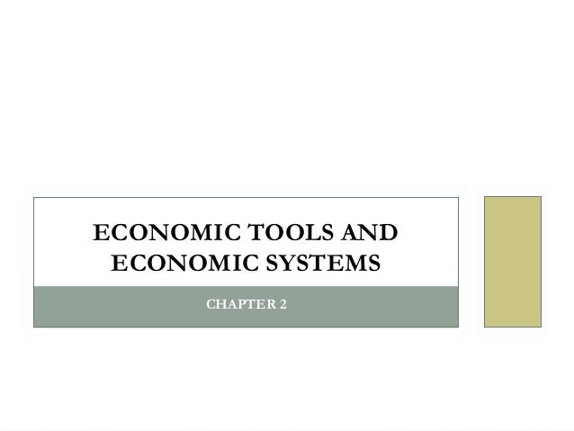 ECONOMIC TOOLS AND ECONOMIC SYSTEMS CHAPTER 2