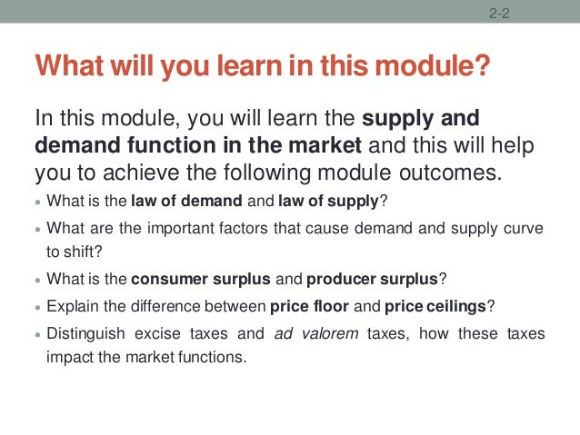 What will you learn in this module? In this module, you will learn the supply and demand function in the market and this w...