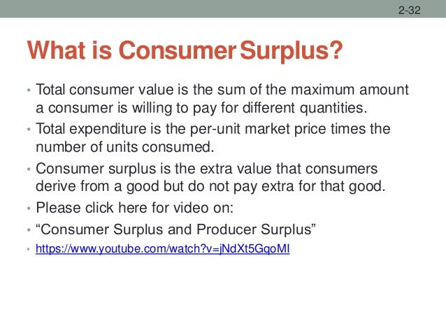 What is ConsumerSurplus? • Total consumer value is the sum of the maximum amount a consumer is willing to pay for differen...