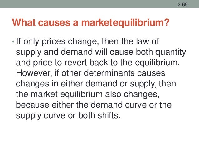 What causes a marketequilibrium? • If only prices change, then the law of supply and demand will cause both quantity and p...