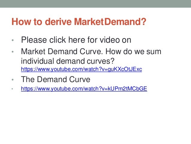 How to derive MarketDemand? • Please click here for video on • Market Demand Curve. How do we sum individual demand curves...