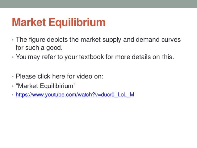 Market Equilibrium • The figure depicts the market supply and demand curves for such a good. • You may refer to your textb...