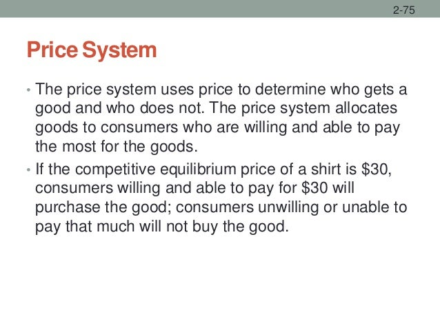Price System • The price system uses price to determine who gets a good and who does not. The price system allocates goods...