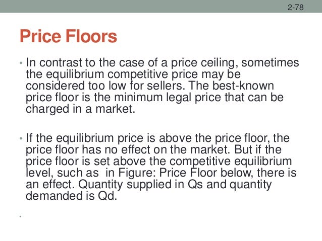 Price Floors • In contrast to the case of a price ceiling, sometimes the equilibrium competitive price may be considered t...