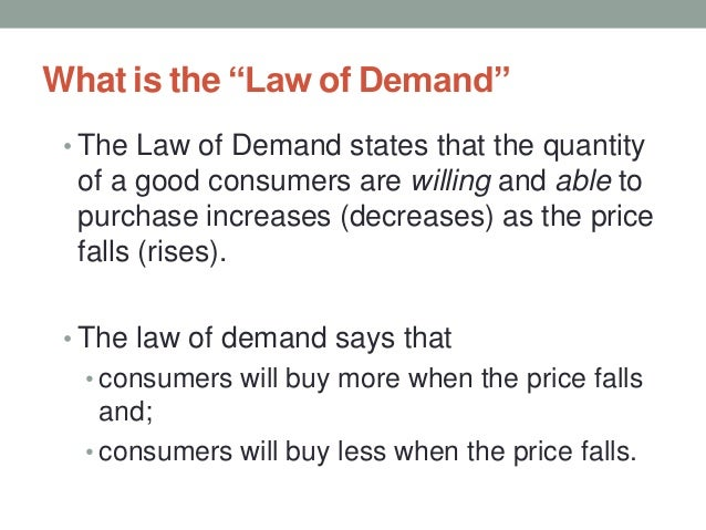 """What is the """"Law of Demand"""" • The Law of Demand states that the quantity of a good consumers are willing and able to purch..."""
