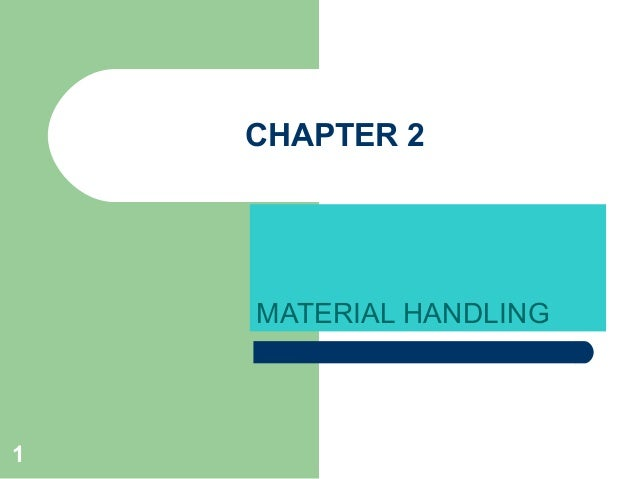 1 CHAPTER 2 MATERIAL HANDLING