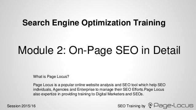 SEO Training bySession 2015/16 Search Engine Optimization Training Page Locus is a popular online website analysis and SEO...