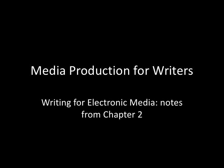 Media Production for Writers<br />Writing for Electronic Media: notes from Chapter 2<br />