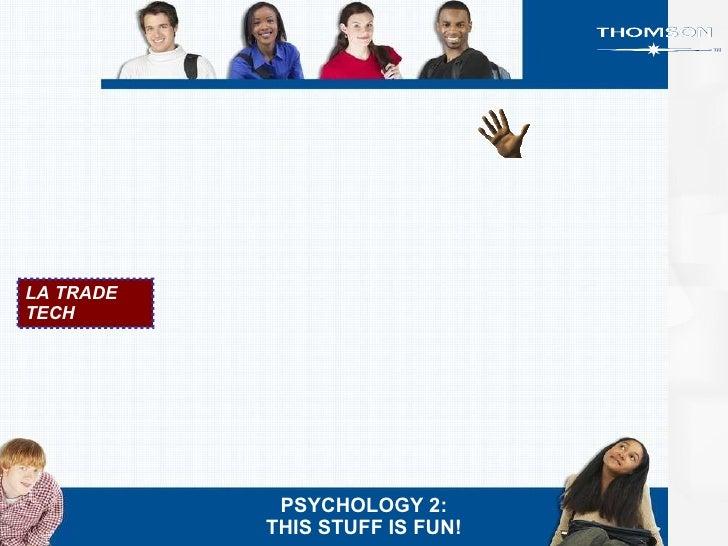 LA TRADE TECH PSYCHOLOGY 2: THIS STUFF IS FUN!