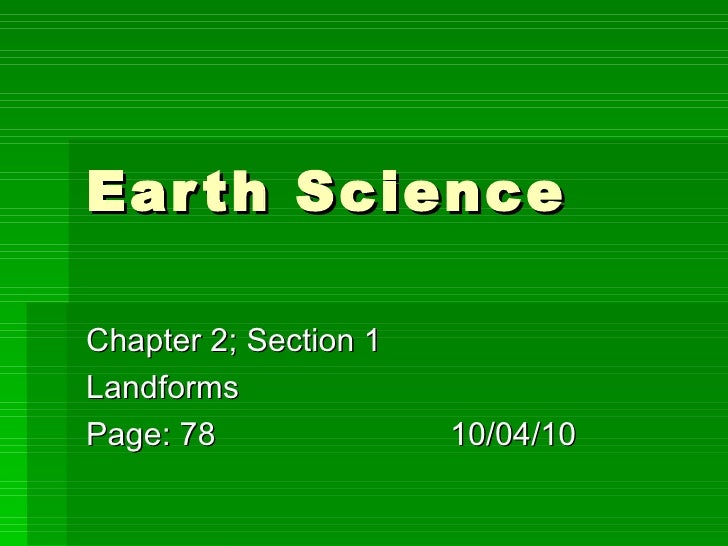 Earth Science  Chapter 2; Section 1  Landforms  Page: 78 10/04/10