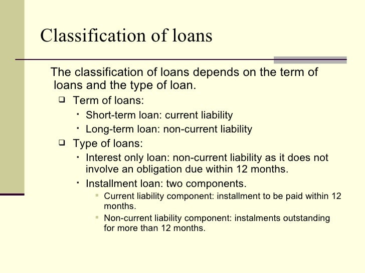 loan classification Loan classification and provisioning must be a key component of a regular internal loan review process that looks at the current likelihood that the borrower will repay.