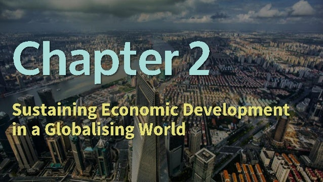 Chapter 2 - Part 1 Sustaining Economic Development in a Globalising World