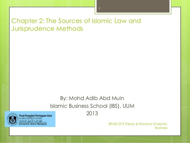 Chapter 2: The Sources of Islamic Law and Jurisprudence Methods By: Mohd Adib Abd Muin Islamic Business School (IBS), UUM ...