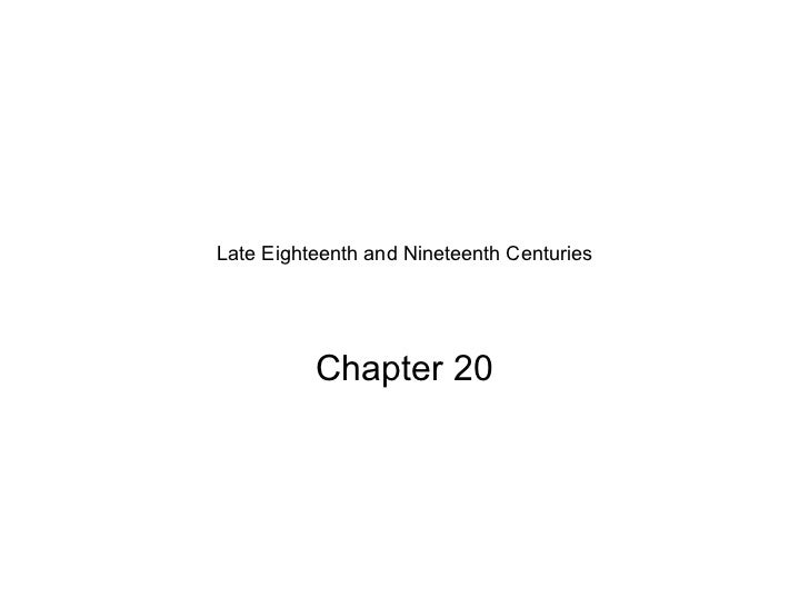 Late Eighteenth and Nineteenth Centuries Chapter 20