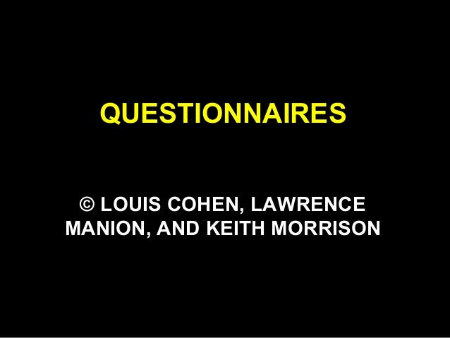 QUESTIONNAIRES © LOUIS COHEN, LAWRENCE MANION, AND KEITH MORRISON