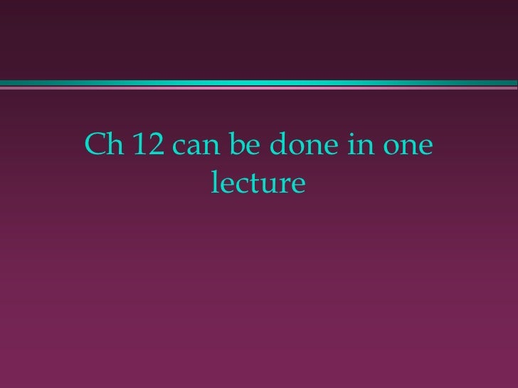 Ch 12 can be done in one        lecture