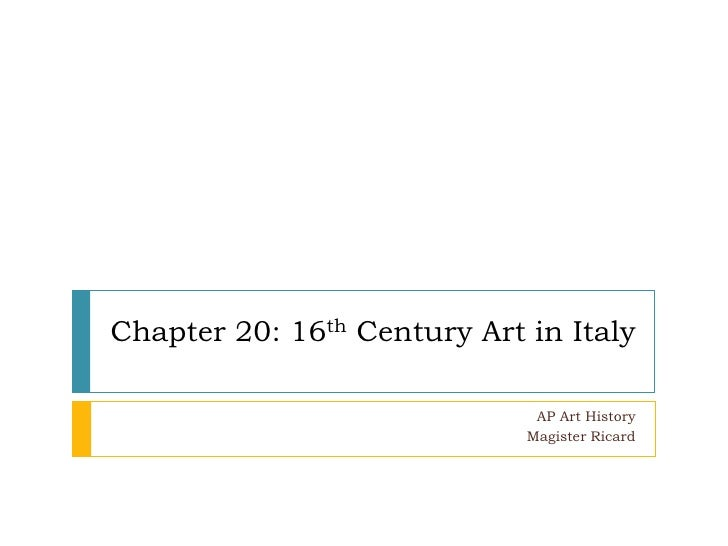 Chapter 20: 16th Century Art in Italy<br />AP Art History<br />Magister Ricard<br />