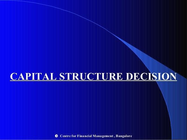 CAPITAL STRUCTURE DECISION  © Centre for Financial Management , Bangalore