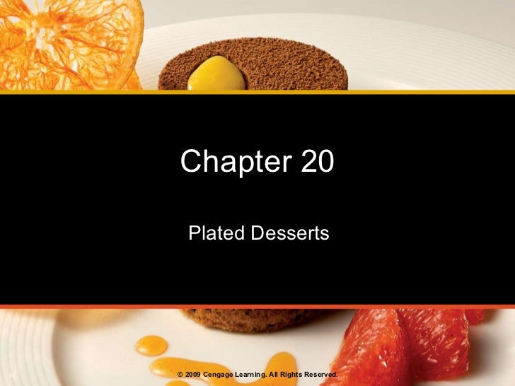 Chapter 20 Plated Desserts © 2009 Cengage Learning. All Rights Reserved.