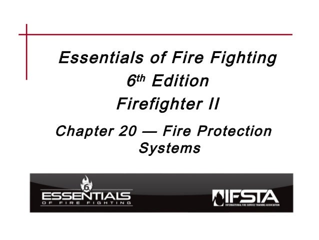 Essentials of Fire Fighting 6th Edition Firefighter II Chapter 20 — Fire Protection Systems