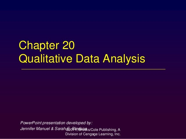 ©2011, Brooks/Cole Publishing, A Division of Cengage Learning, Inc. Chapter 20 Qualitative Data Analysis PowerPoint presen...