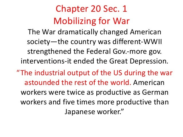 Chapter 20 Sec. 1 Mobilizing for War The War dramatically changed American society—the country was different-WWII strength...