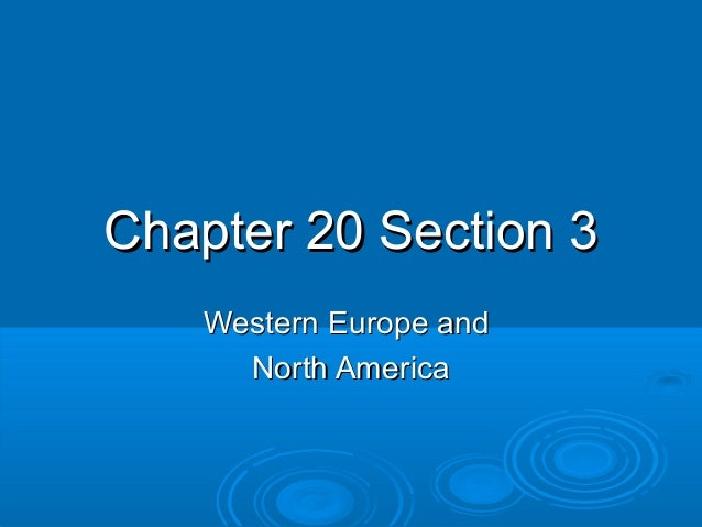 Chapter 20 Section 3    Western Europe and      North America
