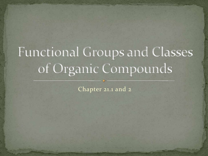 Chapter 21.1 and 2<br />Functional Groups and Classes of Organic Compounds<br />