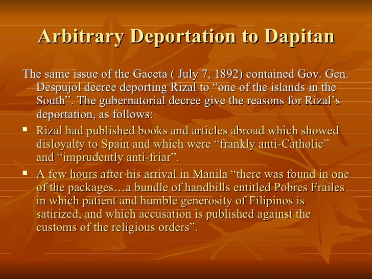 rizal deported in dapitan Three days after the founding of la liga, rizal was arrested by the order of  governor general despujol and deported to dapitan on july 15, 1892 , he  remained.