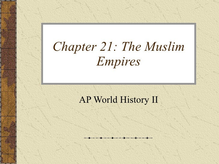 Chapter 21: The Muslim Empires AP World History II