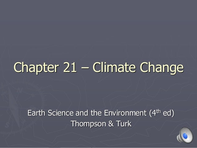 Chapter 21 – Climate Change Earth Science and the Environment (4th ed) Thompson & Turk