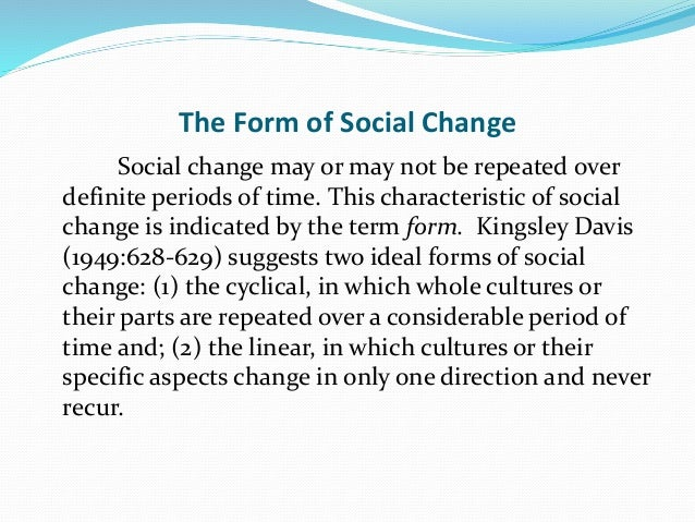 The Form of Social Change Social change may or may not be repeated over definite periods of time. This characteristic of s...