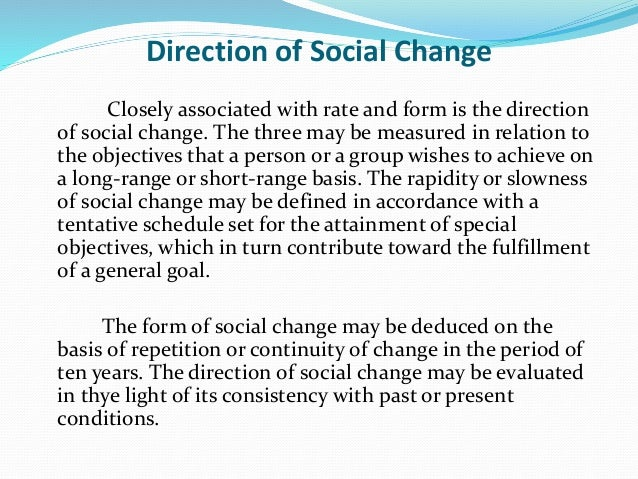 Direction of Social Change Closely associated with rate and form is the direction of social change. The three may be measu...