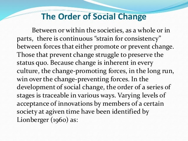 """The Order of Social Change Between or within the societies, as a whole or in parts, there is continuous """"strain for consis..."""