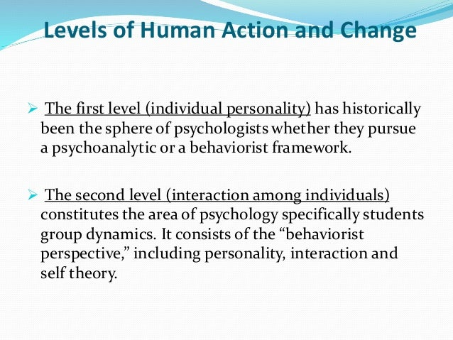 Levels of Human Action and Change  The first level (individual personality) has historically been the sphere of psycholog...