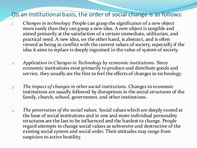 On an institutional basis, the order of social change is as follows: 1. Changes in technology. People can grasp the signif...