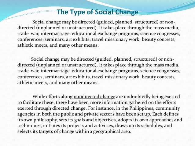 The Type of Social Change Social change may be directed (guided, planned, structured) or non- directed (unplanned or unstr...