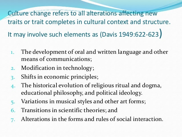 Culture change refers to all alterations affecting new traits or trait completes in cultural context and structure. It may...