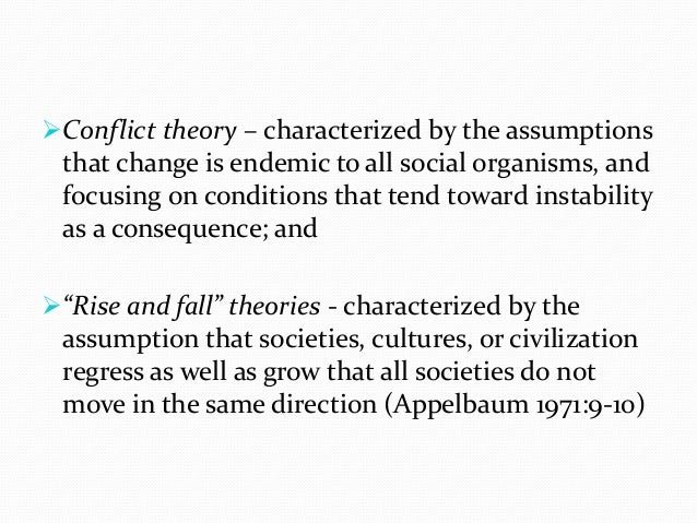 Conflict theory – characterized by the assumptions that change is endemic to all social organisms, and focusing on condit...
