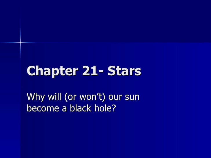 Chapter 21- Stars Why will (or won't) our sun become a black hole?