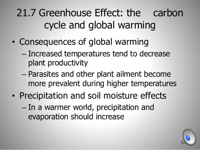 21.7 Greenhouse Effect: the carbon cycle and global warming • Consequences of global warming – Increased temperatures tend...