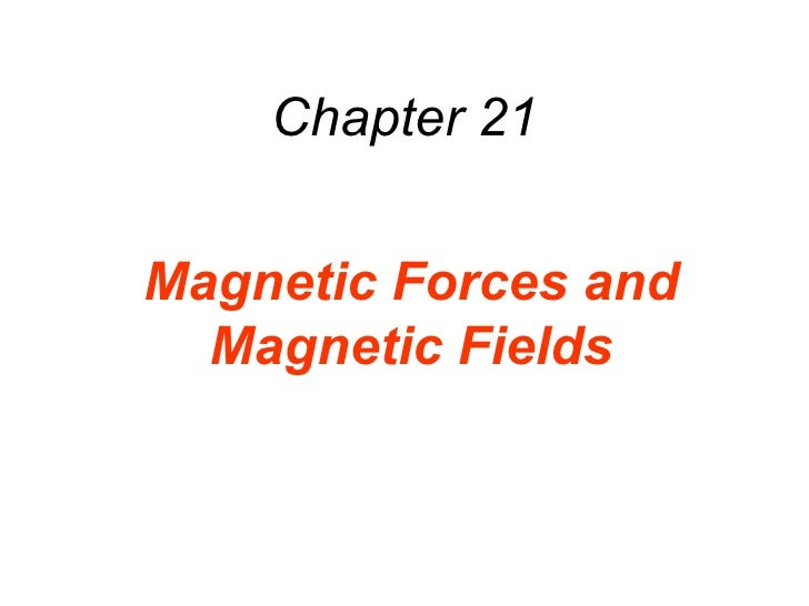 Chapter 21 Magnetic Forces and Magnetic Fields