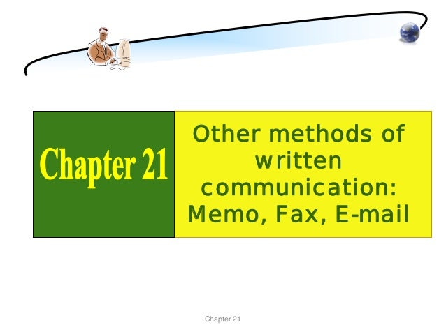 Other methods of    written communication:Memo, Fax, E-mail Chapter 21