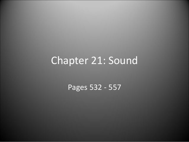 Chapter 21: Sound Pages 532 - 557