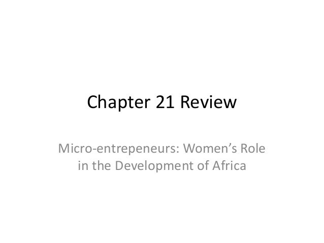 Chapter 21 Review Micro-entrepeneurs: Women's Role in the Development of Africa
