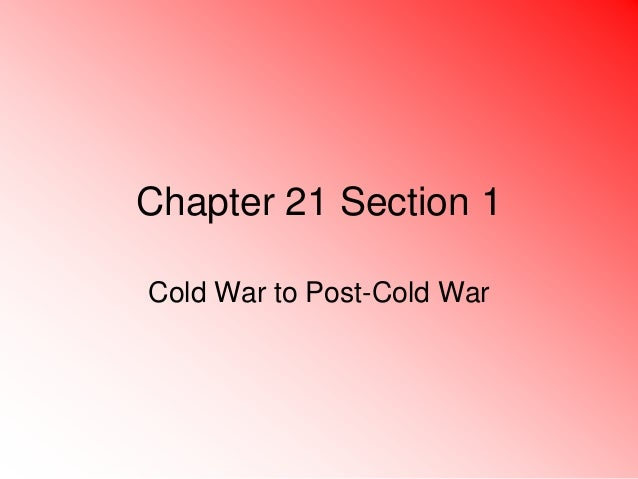 Chapter 21 Section 1Cold War to Post-Cold War